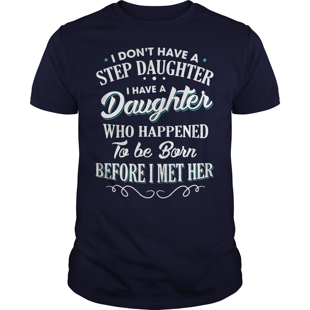 I have a stepdaughter who happened to be born before I met her shirt
