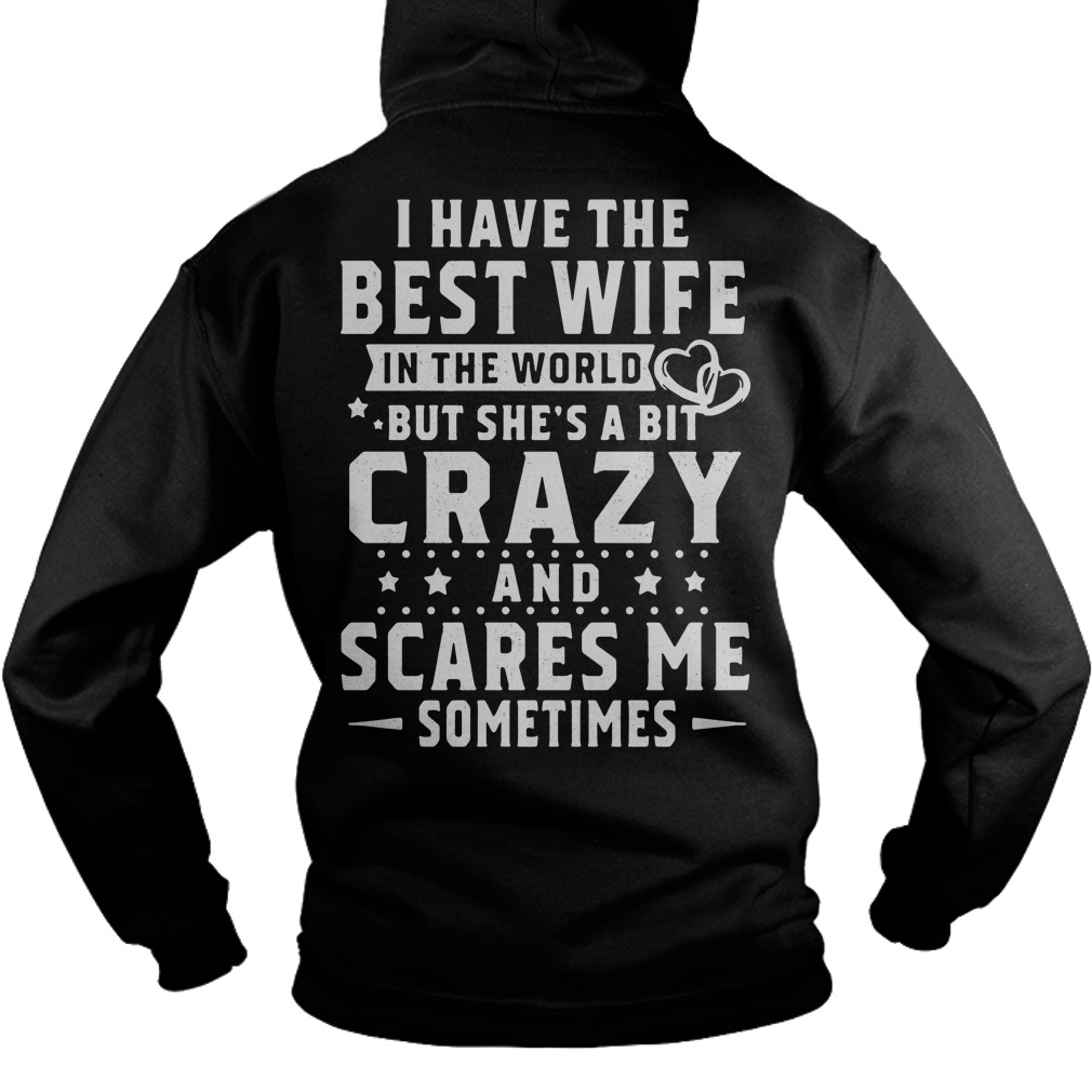 I have the best wife in the world but she's a bit crazy and scares me sometimes Hoodie