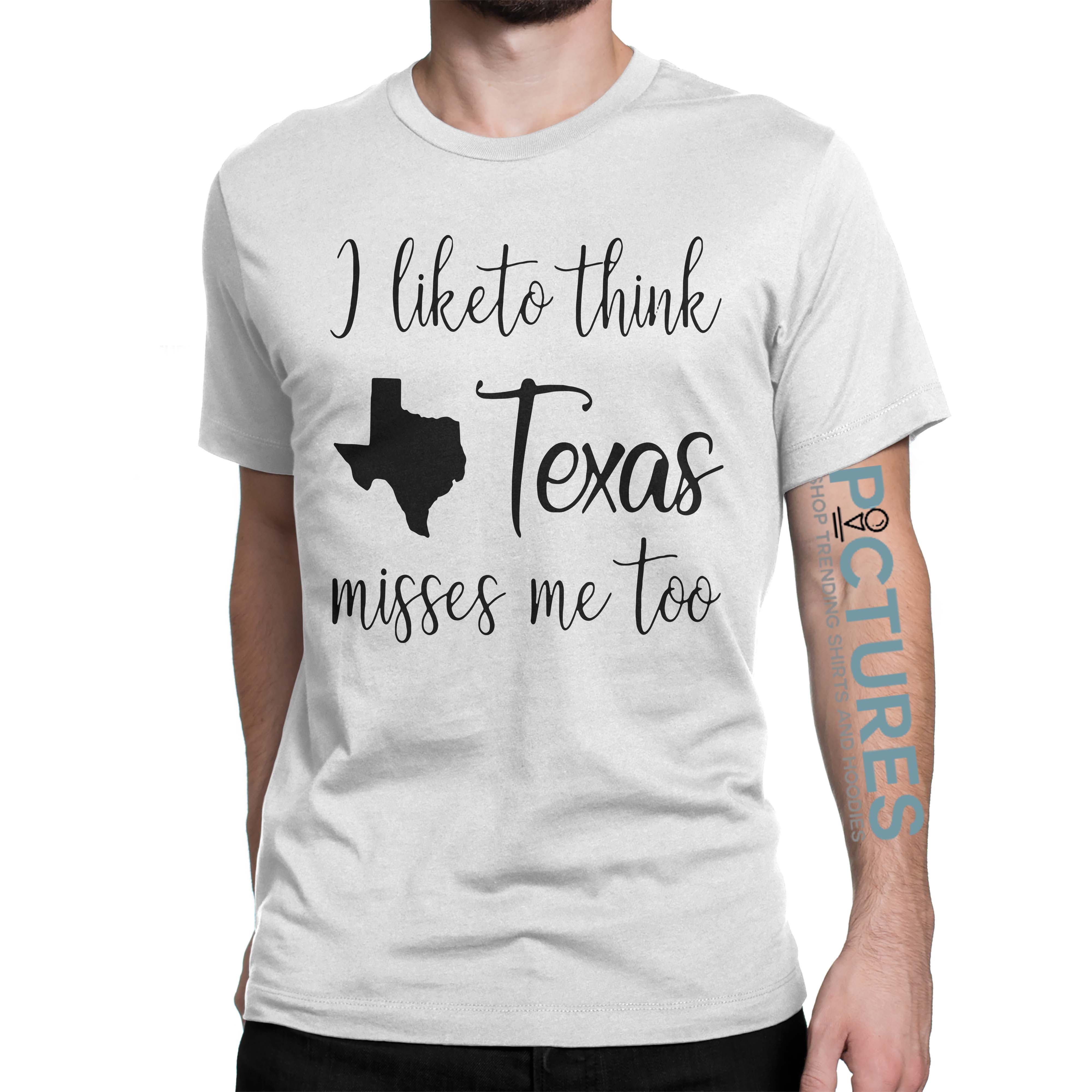 I like think Texas misses me too shirt