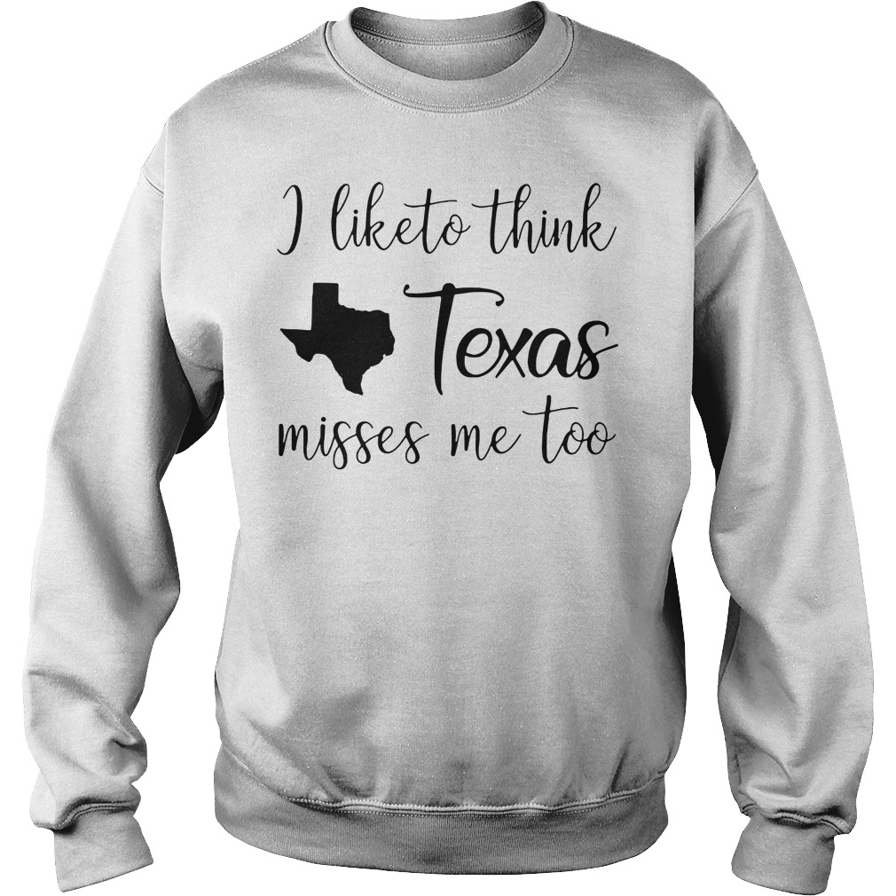 I like think Texas misses me too Sweater