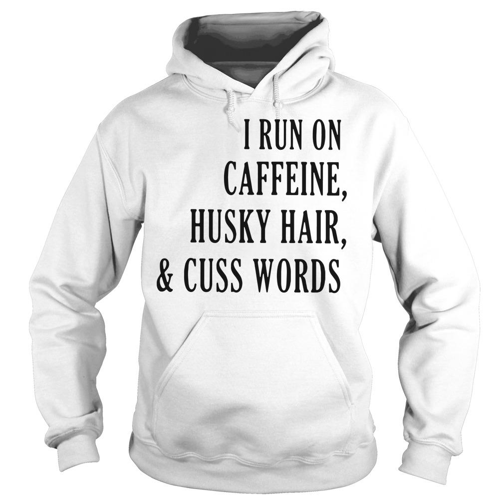 I run on caffeine husky hair and cuss words dogs Hoodie