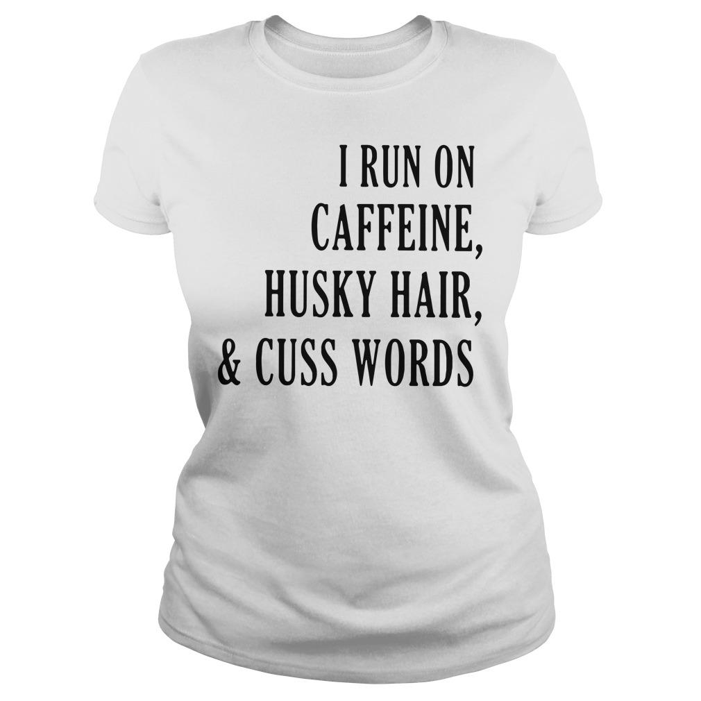 I run on caffeine husky hair and cuss words dogs Ladies tee