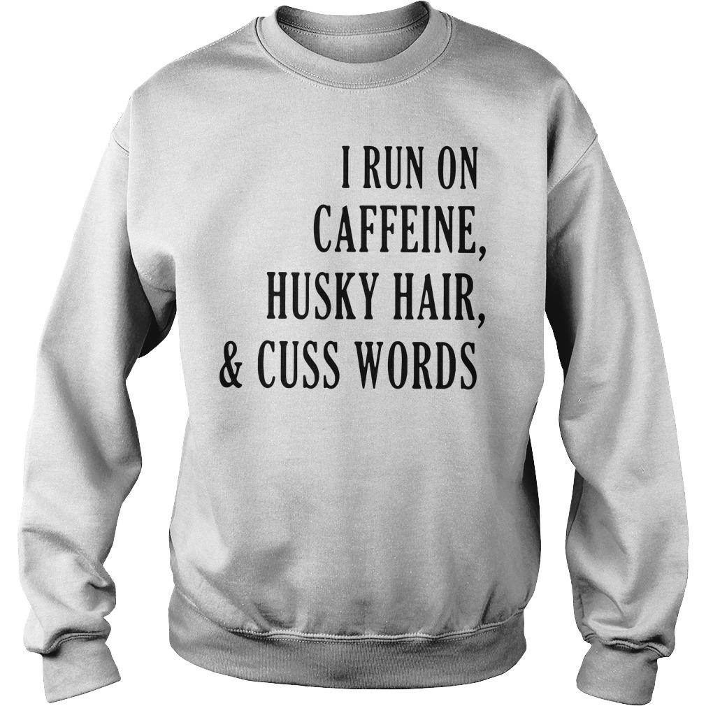I run on caffeine husky hair and cuss words dogs Sweater