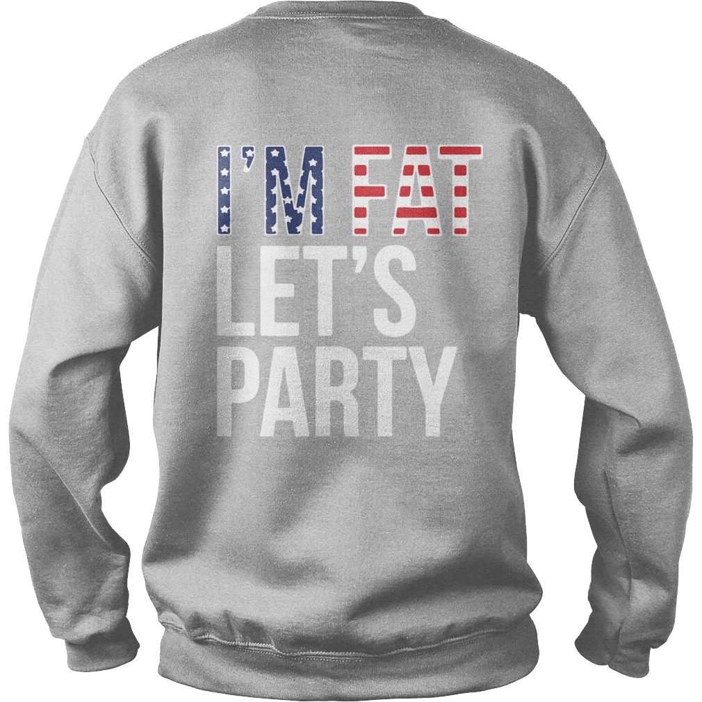 I'm Fat Let's Party the 4th of July Independence day Sweater