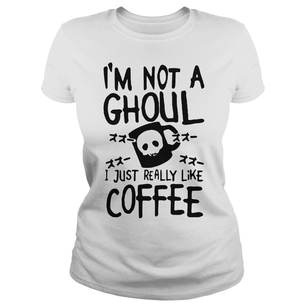 I'm not a ghoul I just really like coffee Tokyo ghoul Ladies tee