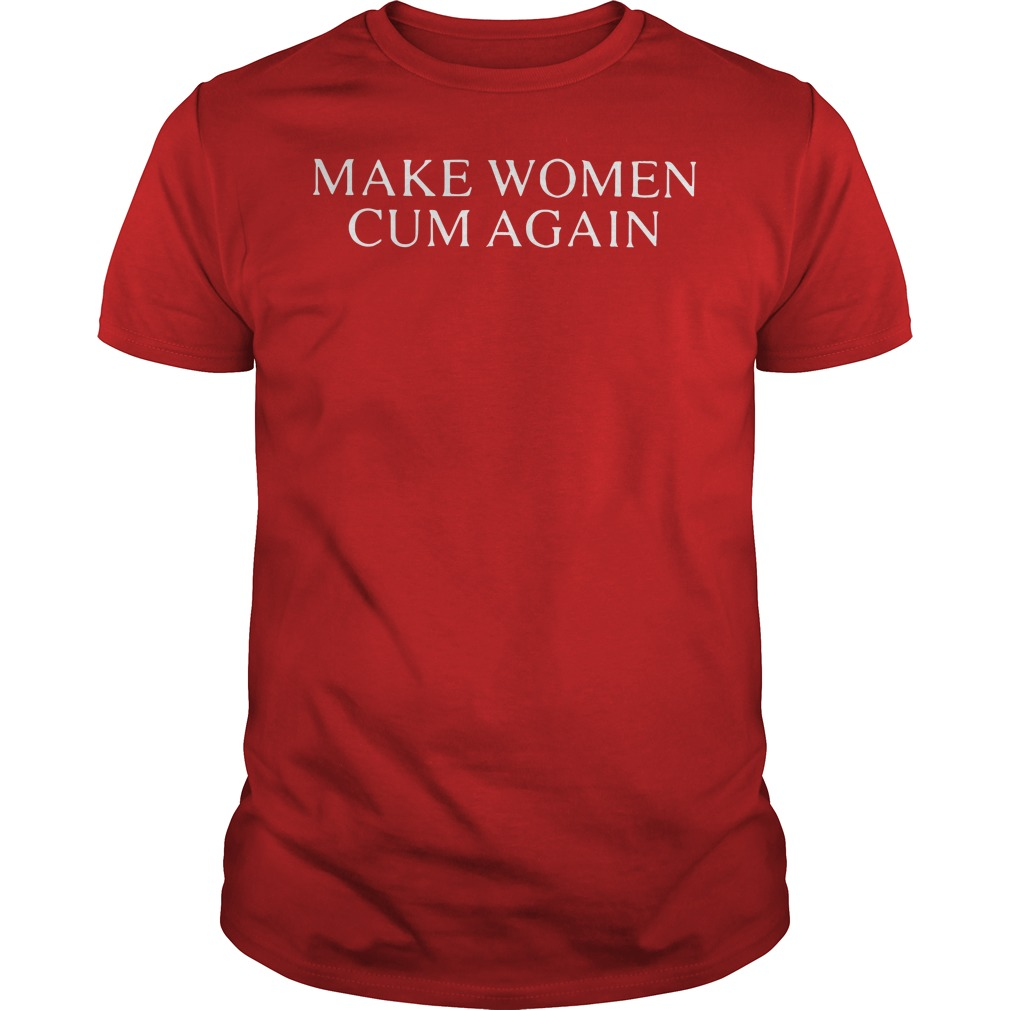 Make women cum again feminism Guys tee