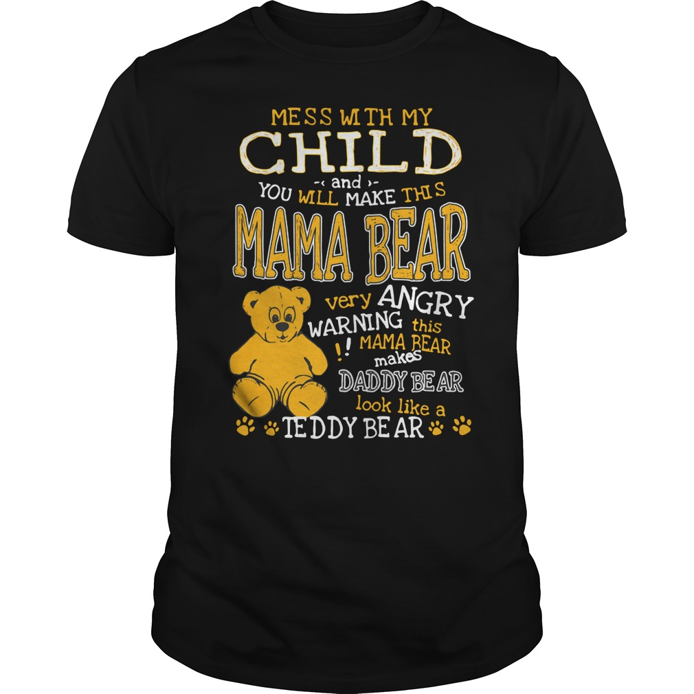 Mess with my child and you will make this mama bear very angry Guys tee