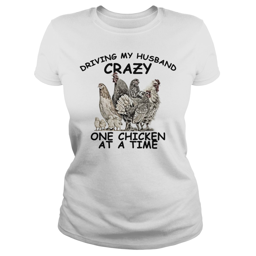 Official Driving my husband crazy on chicken at a time Ladies tee