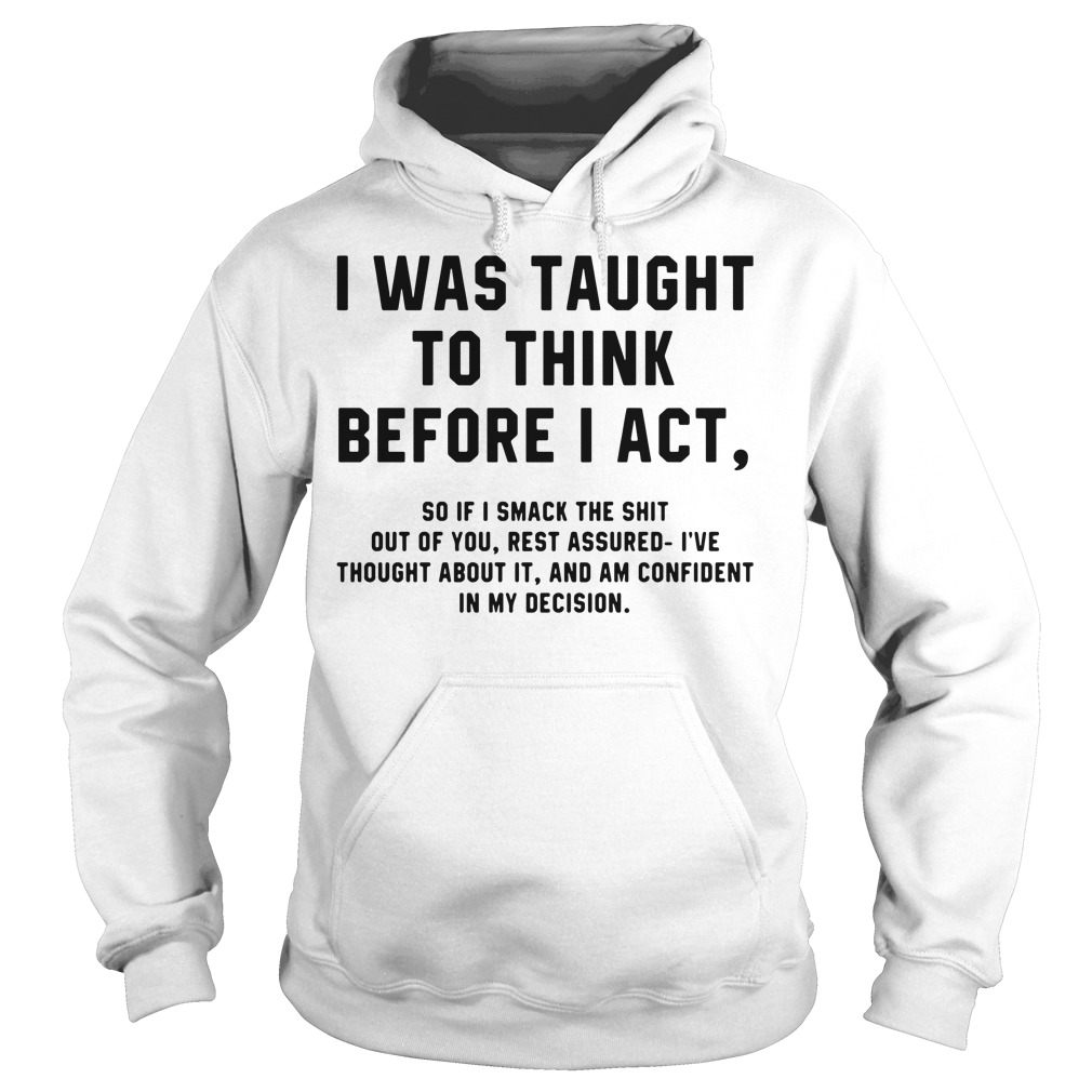 Official, I was taught to think before I act Hoodie