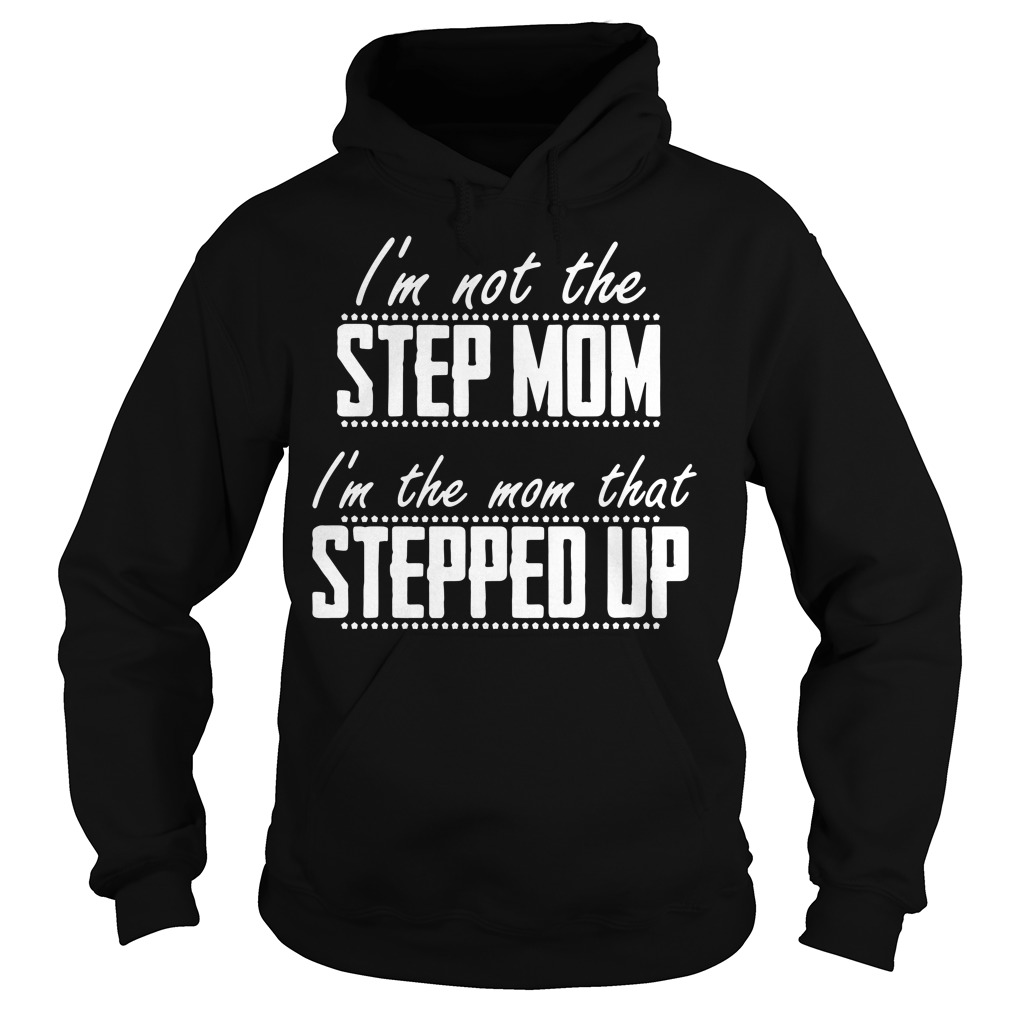 Official I'm not the stepmom I'm the mom that stepped up Hoodie
