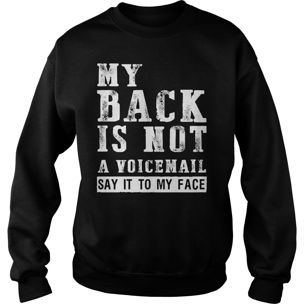 Official my back is not a voice mail say it to my face Sweater
