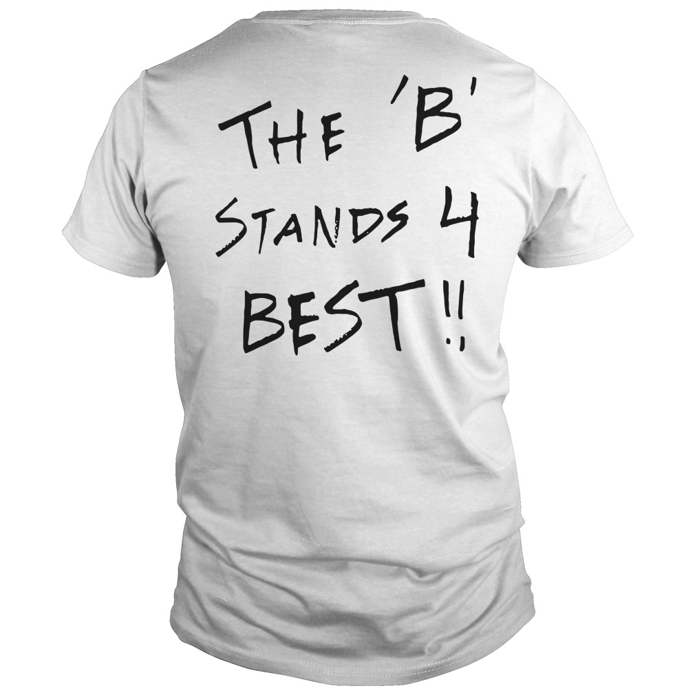 Official the B team the B stands 4 Best Guys tee (back)