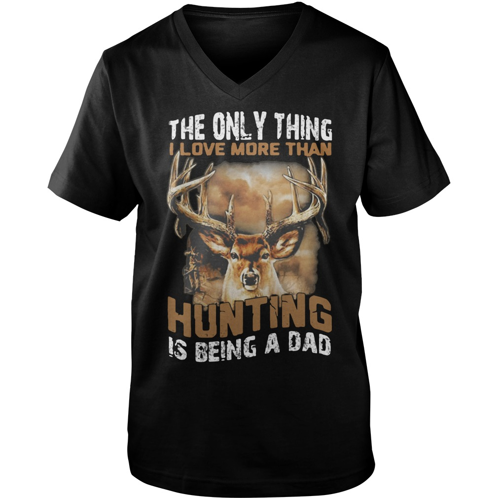 Official The only thing I love more than hunting is being a dad V-neck t-shirt
