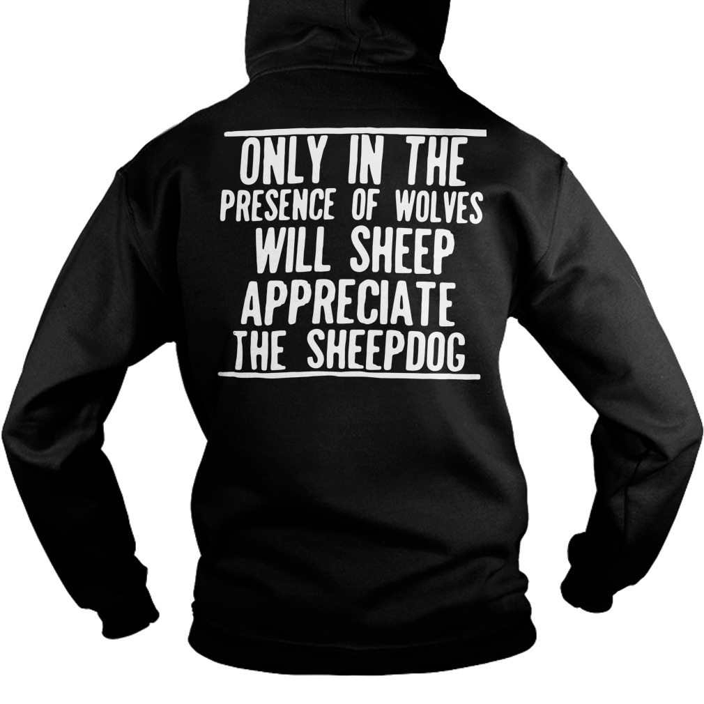 Only in presence of wolves will sheep appreciate the sheepdog Hoodie