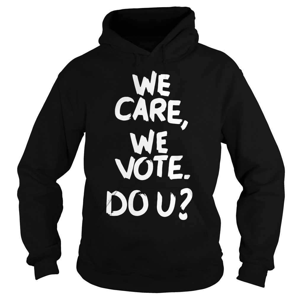 We care We vote Do you Revenge Hoodie