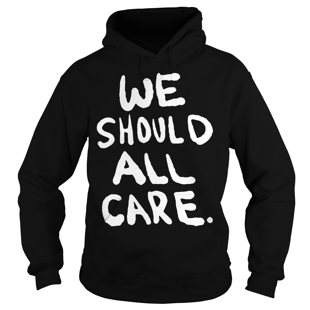We should all care Hoodie