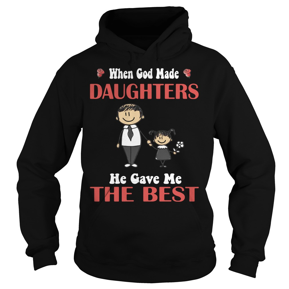 When God made Daughters He gave me the best Hoodie