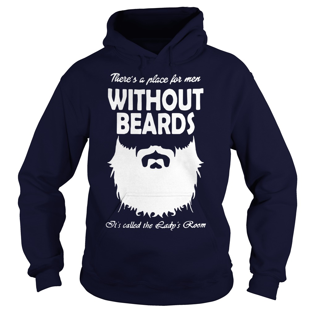 Without beards It's called the Lady's room Hoodie