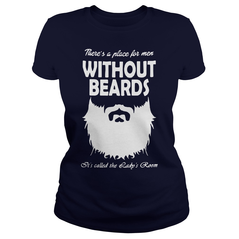Without beards It's called the Lady's room Ladies tee