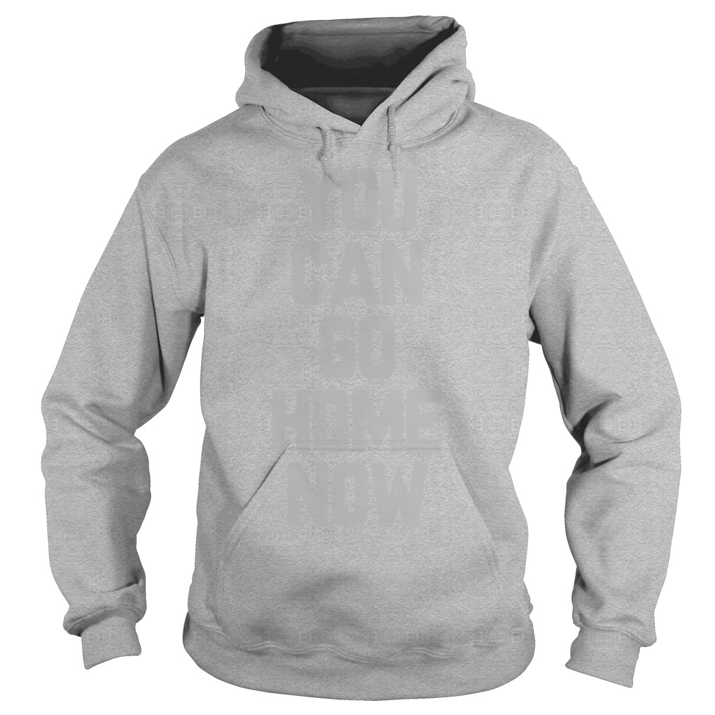 Official You can go home now workout sweat activated motivational Hoodie
