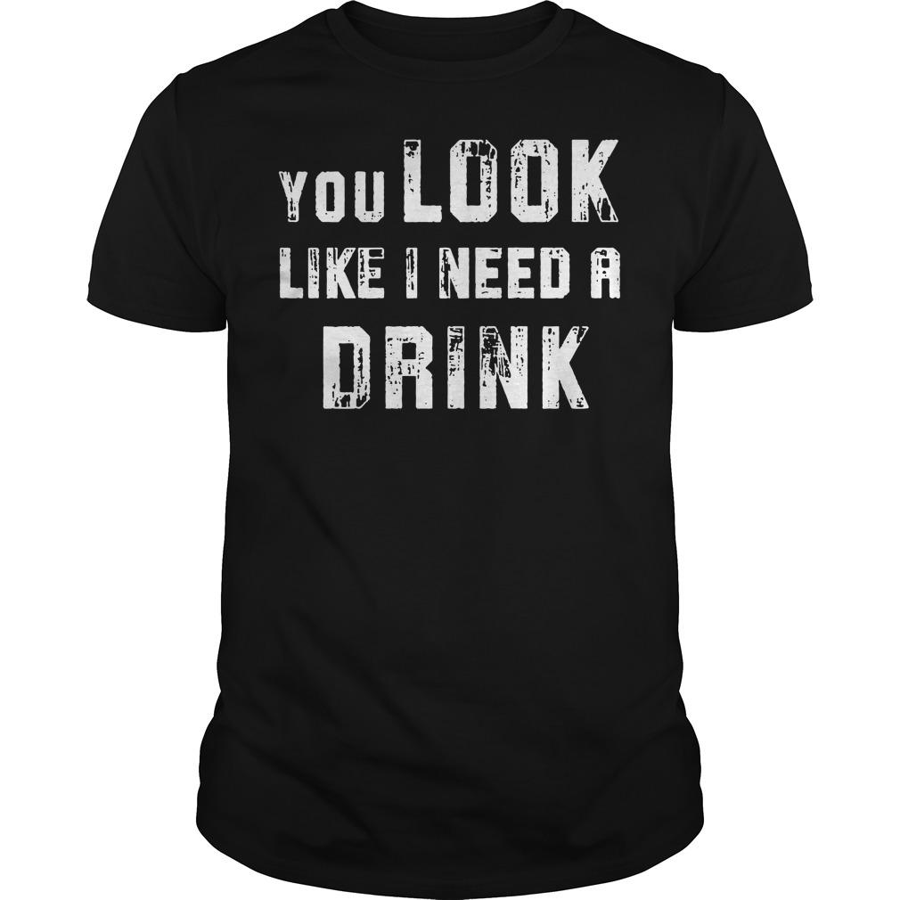 You look like I need a drink Guys tee
