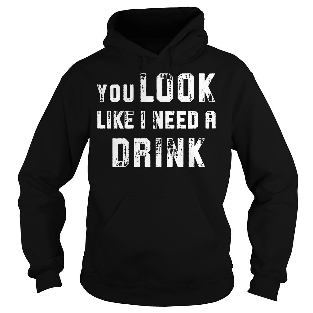 You look like I need a drink Hoodie