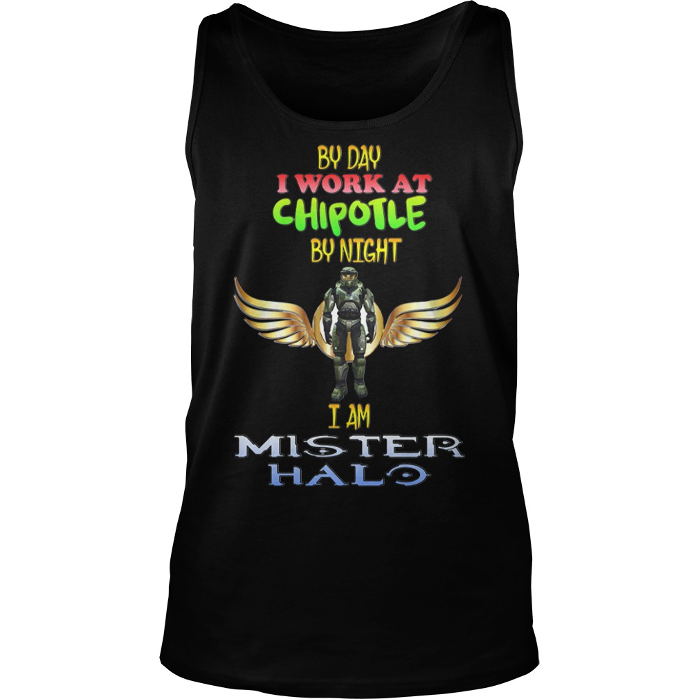 By day I work at Chipotle by night I am Mister Halo Tank top