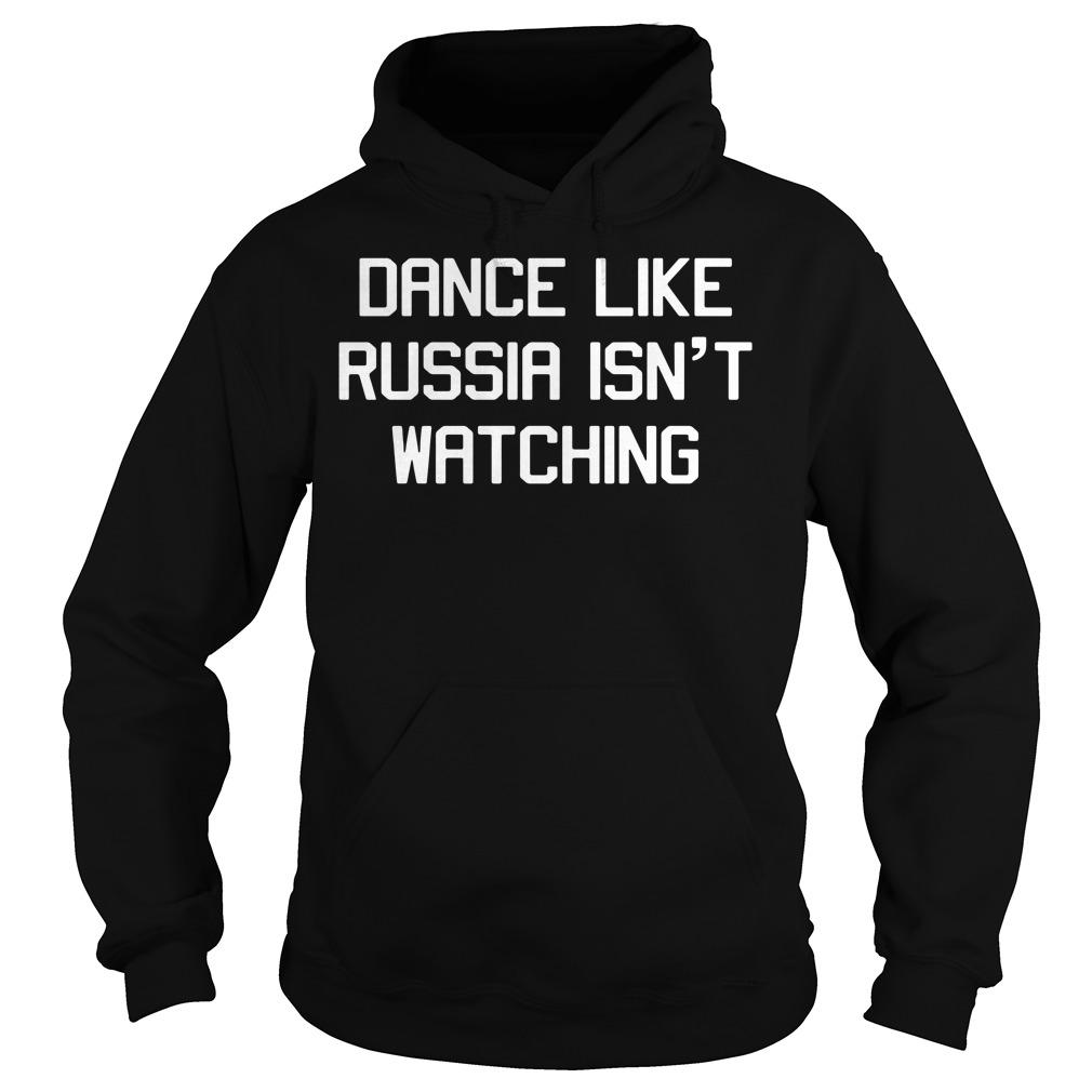 Dance Like Russia Isn't Watching Hoodie
