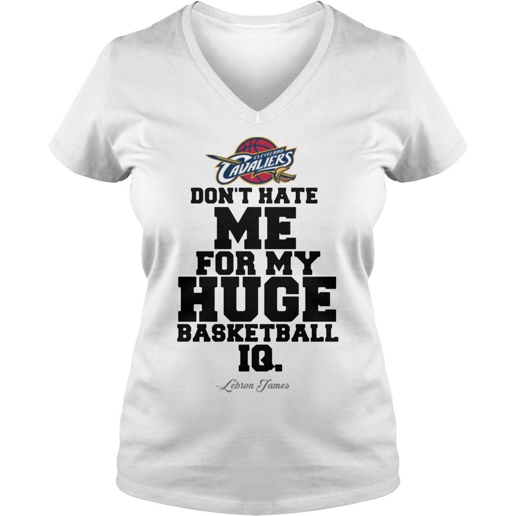 Don't hate me for my huge basketball IQ Lebron James V-neck t-shirt