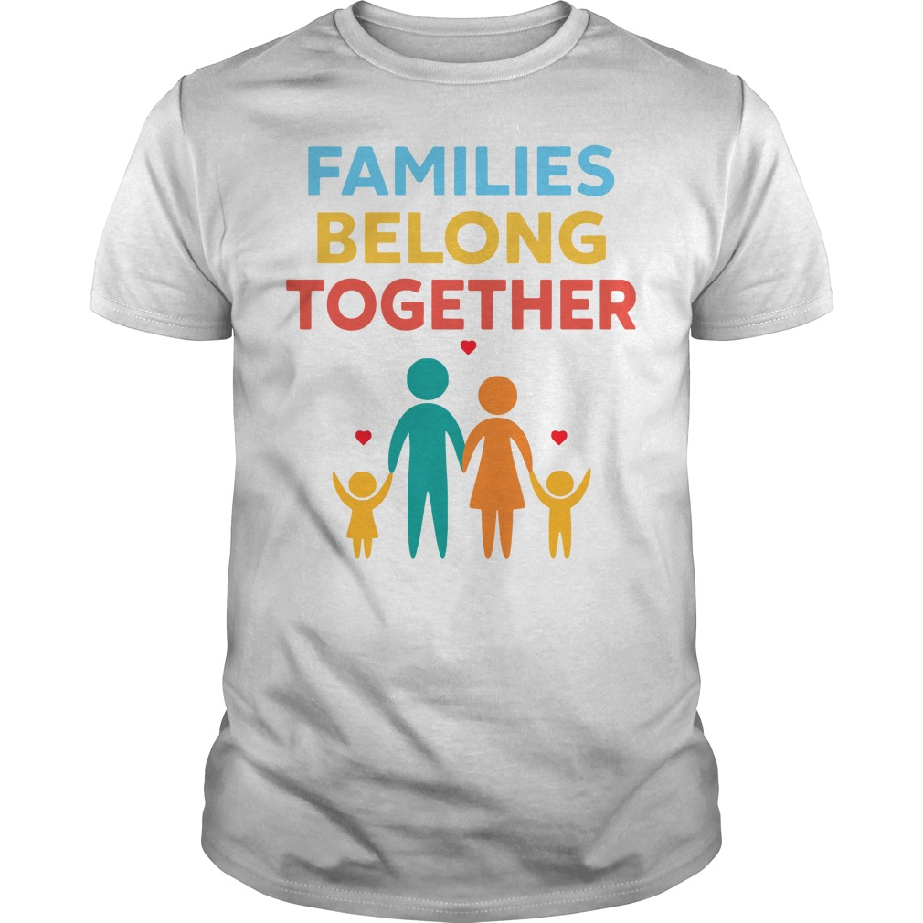 Families Belong Together Immigration March Guys tee