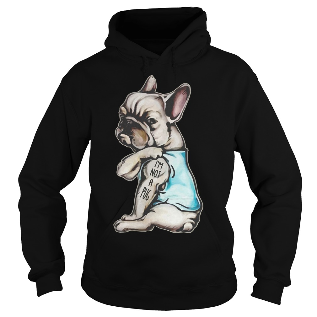 Frenchie I'm Not A Pug Hoodie