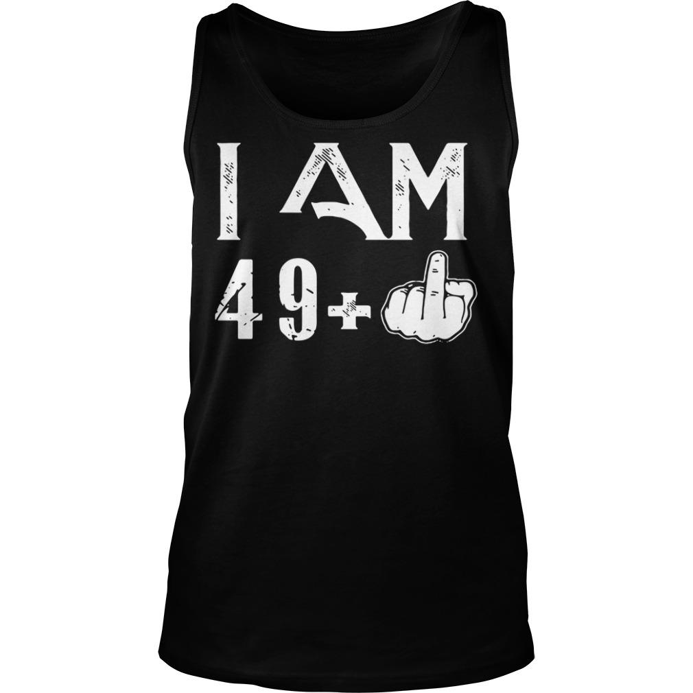 I Am 49 50 Birthday Tank top