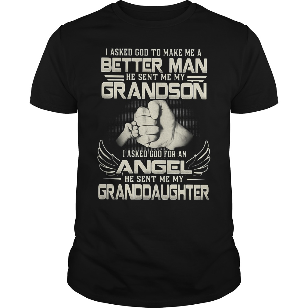 I asked God to make me a better Man He sent me grandson daughter Guys tee