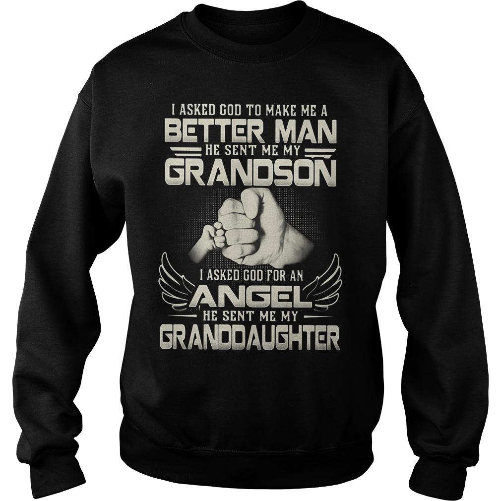 I asked God to make me a better Man He sent me grandson daughter Sweater