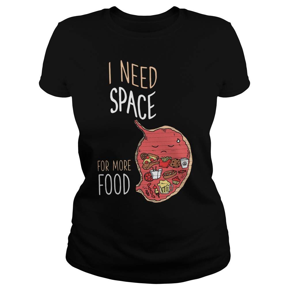 I Need Space For More Food Ladies tee