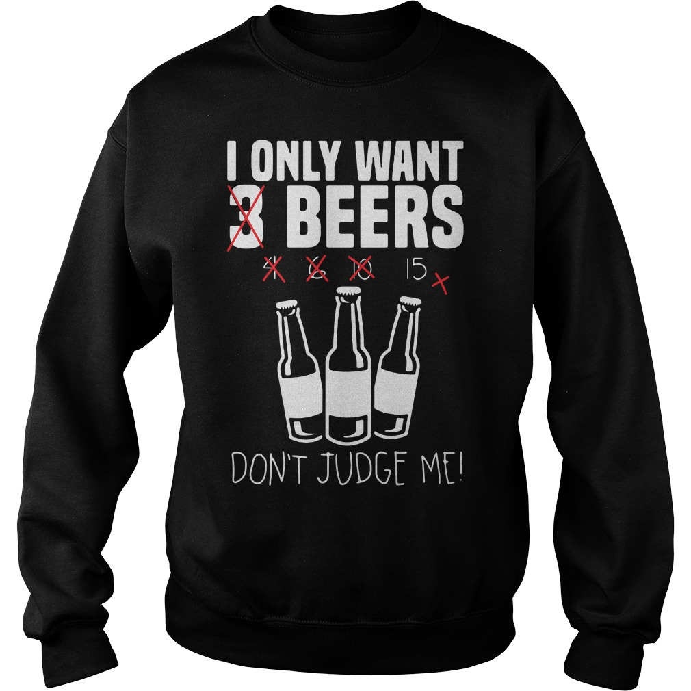 I Only Want 3 Beers Don't Judge Sweater
