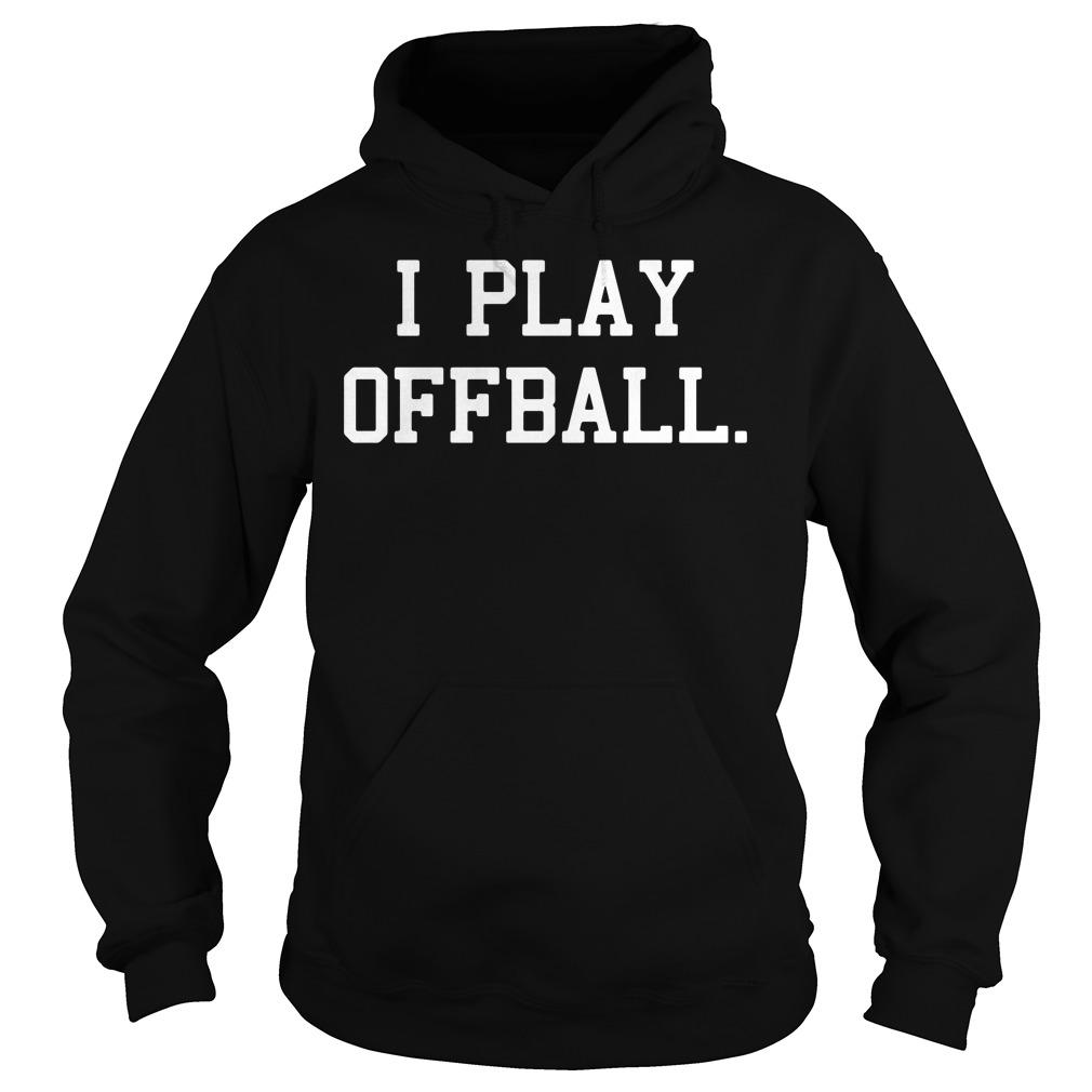 I Play Offball Hoodie