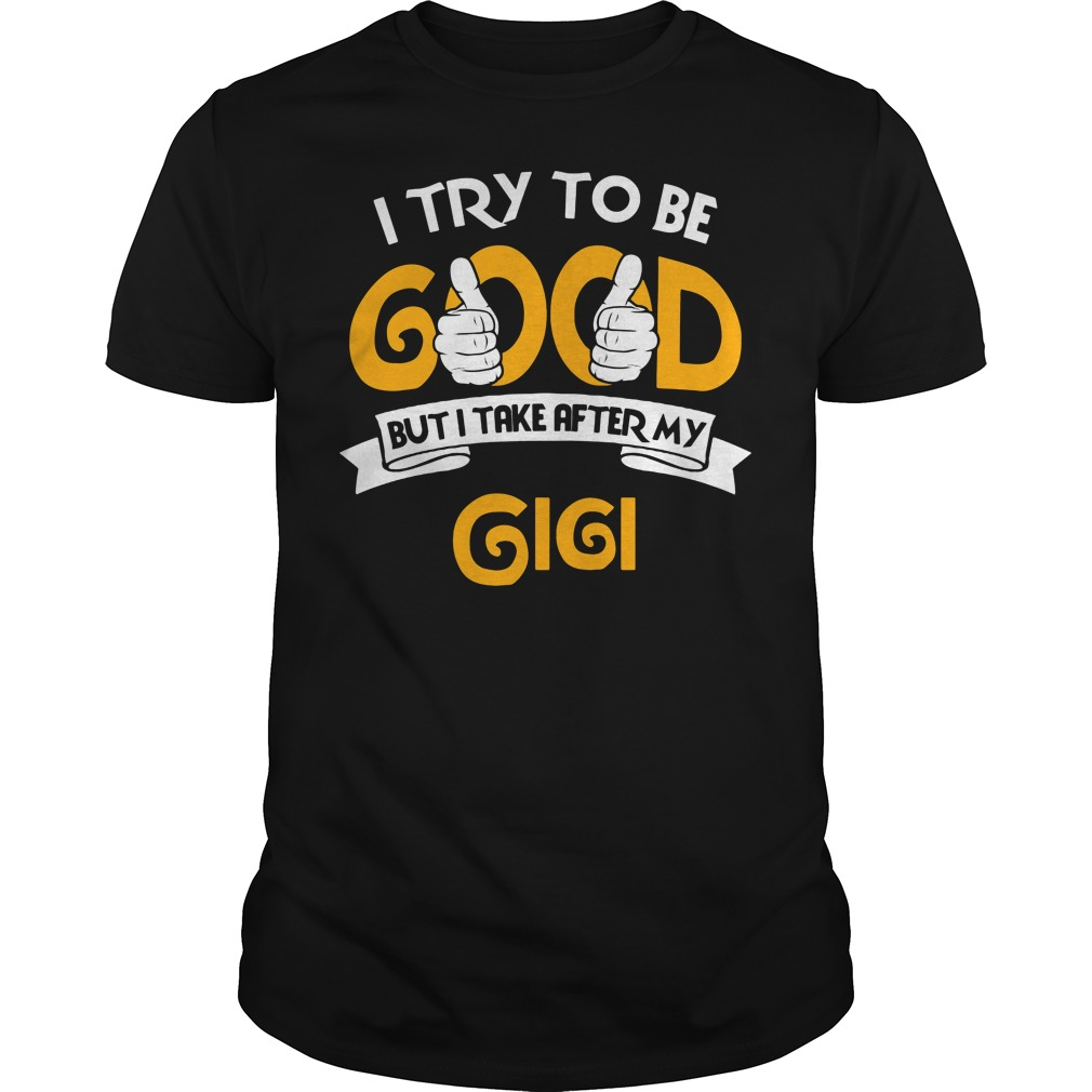 I Try To Be Good But I Take After My Gigi Guys tee