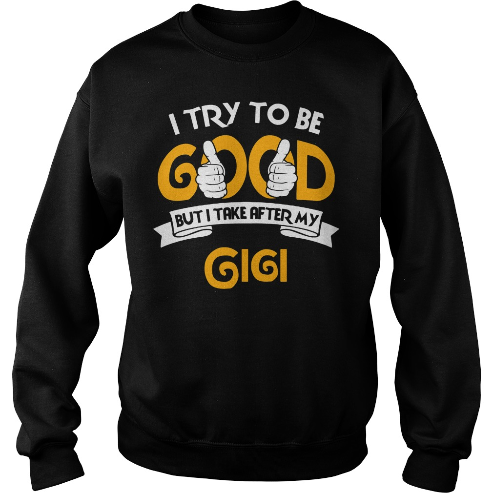 I Try To Be Good But I Take After My Gigi Sweater