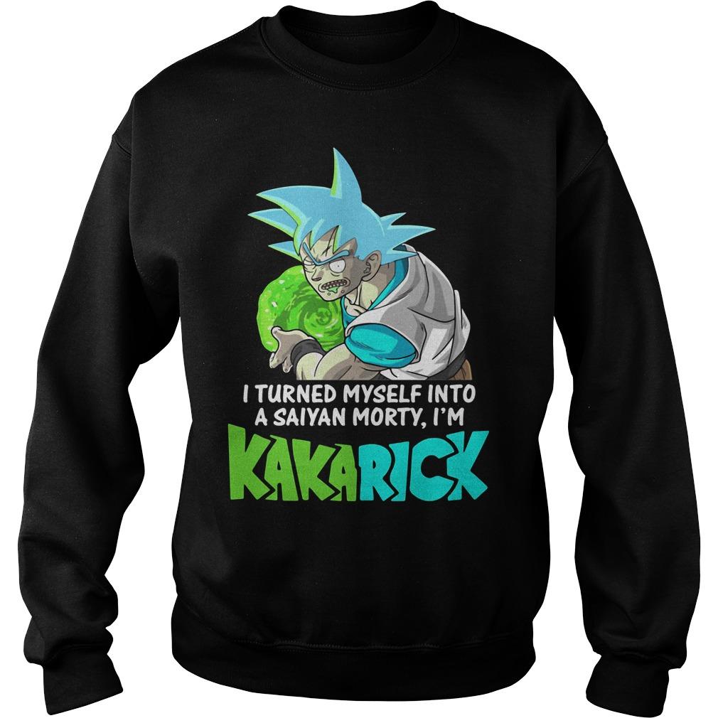 I Turned Myself Into A Saiyan Morty I'm Kakarick Sweater