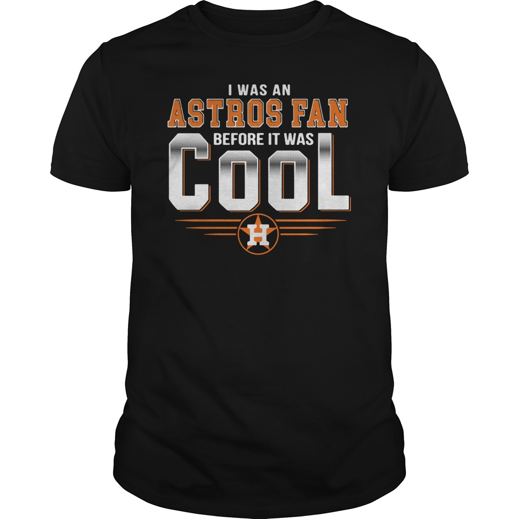 I was an Astros fan before it was cool Houston Guys tee