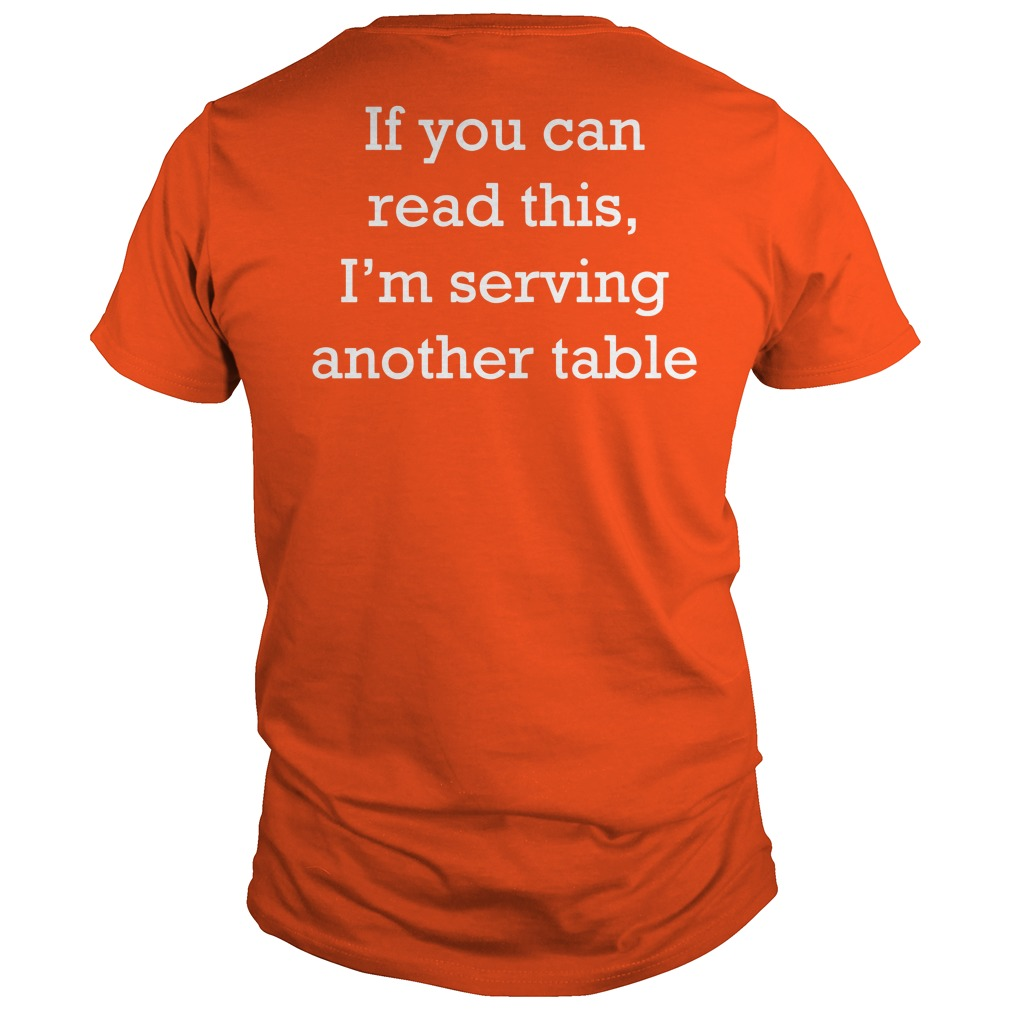 If you can read this I'm serving another table Guys tee