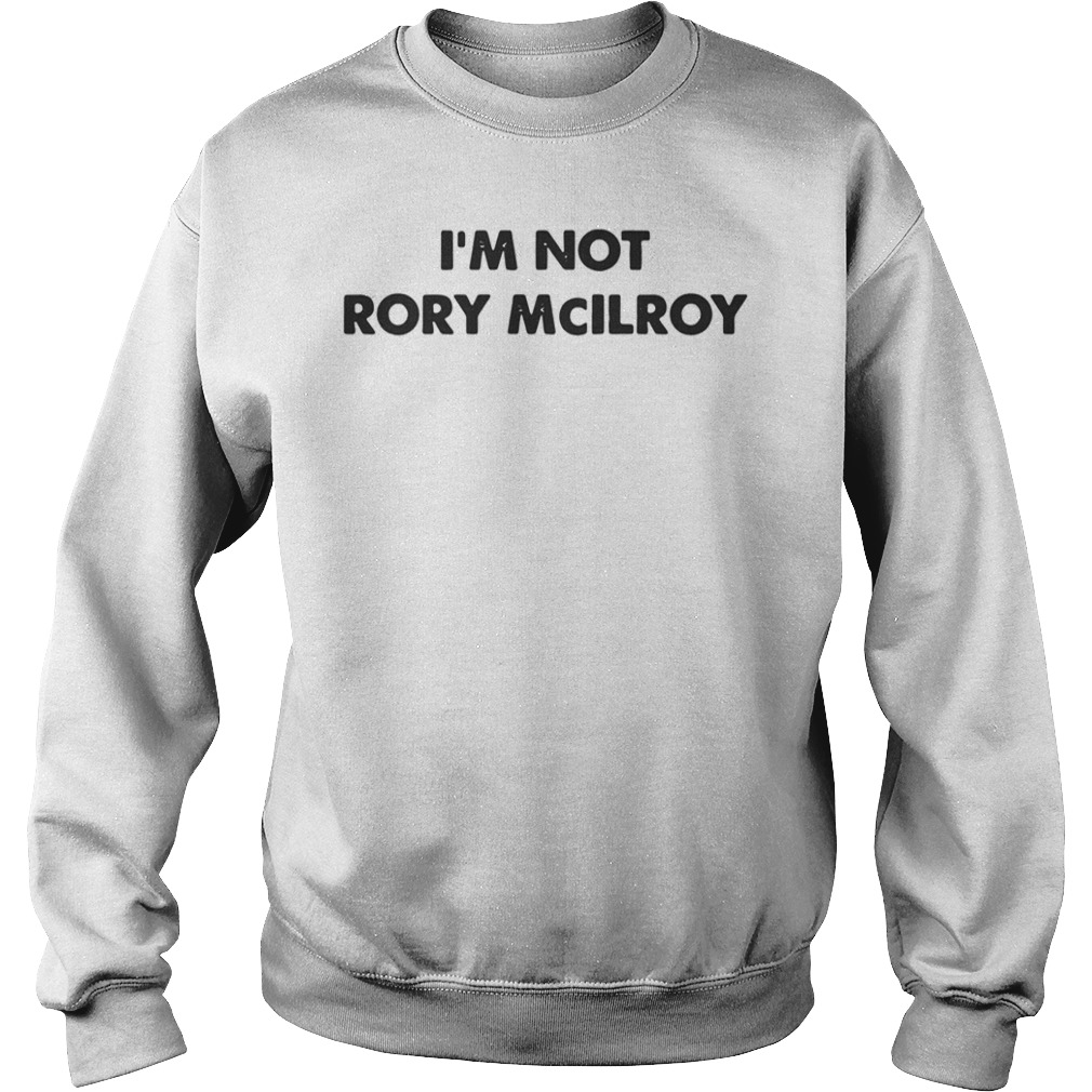 I'm Not Rory McILRoy Sweater