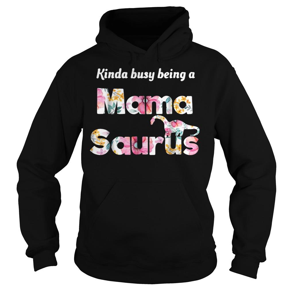 Kinda busy being Mama Saurus Hoodie