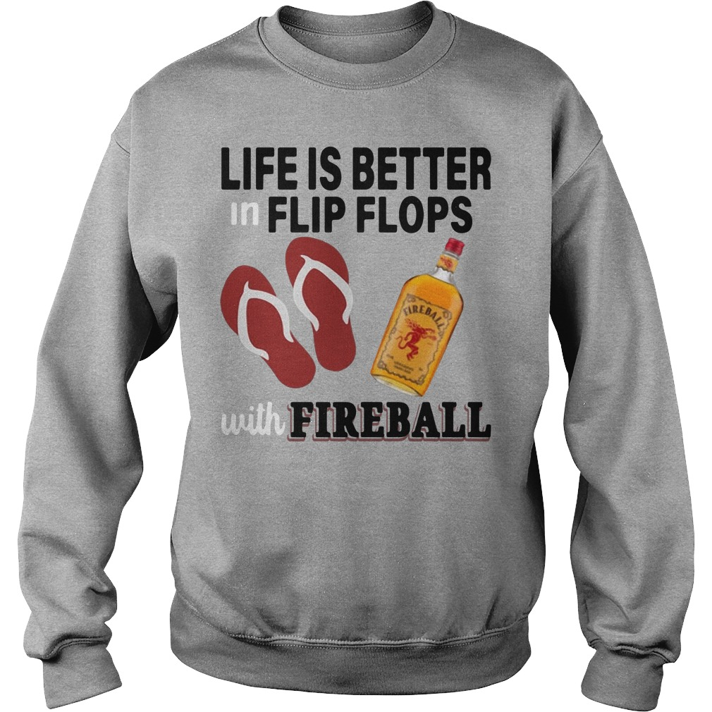 Life is better in flip flops with fireball Sweater