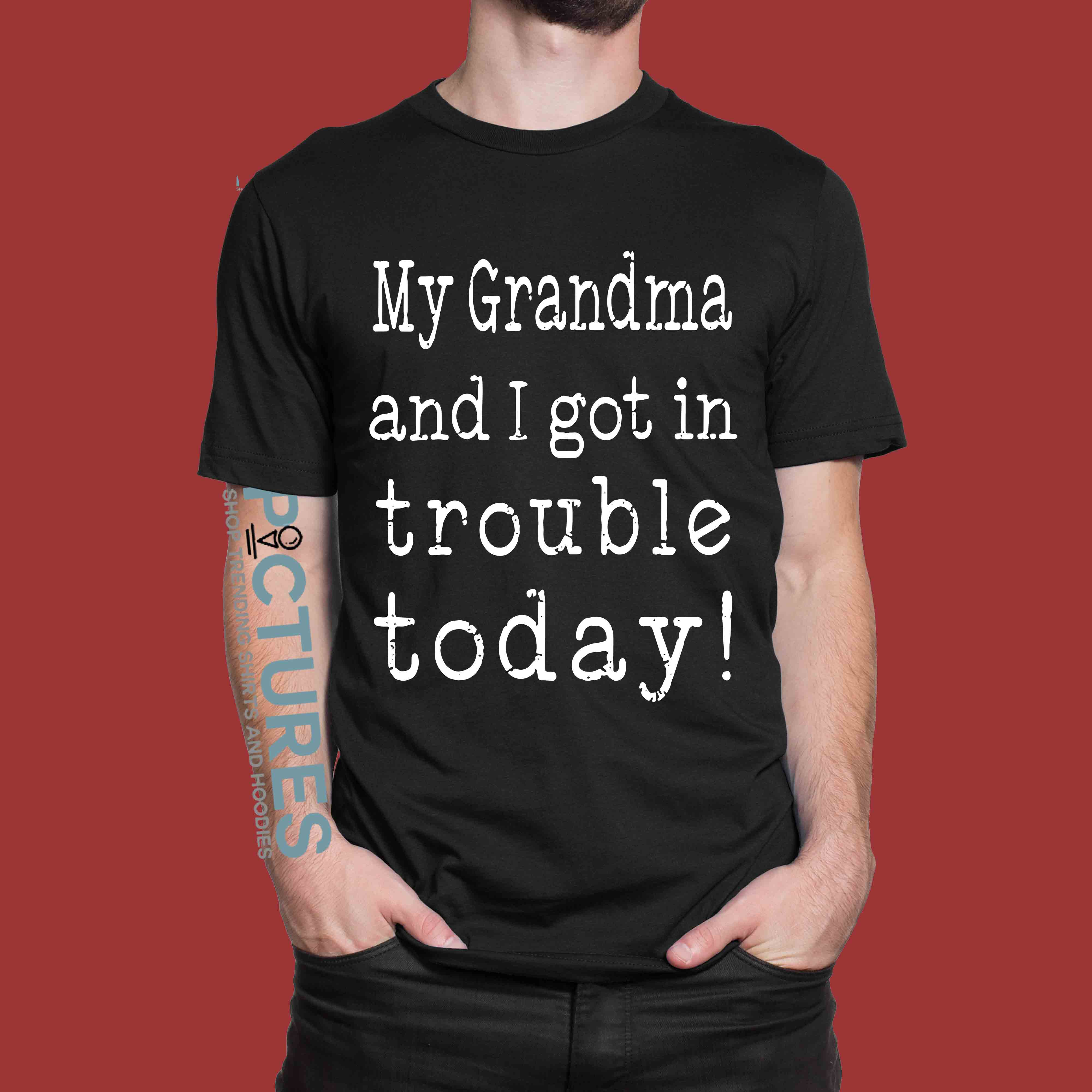 My Grandma And I Got In Trouble Today shirt