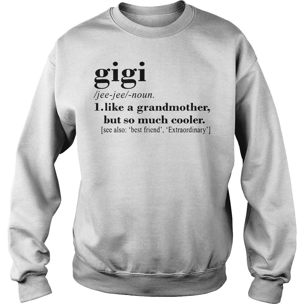 Official Gigi like a grandmother but so much cooler Sweater