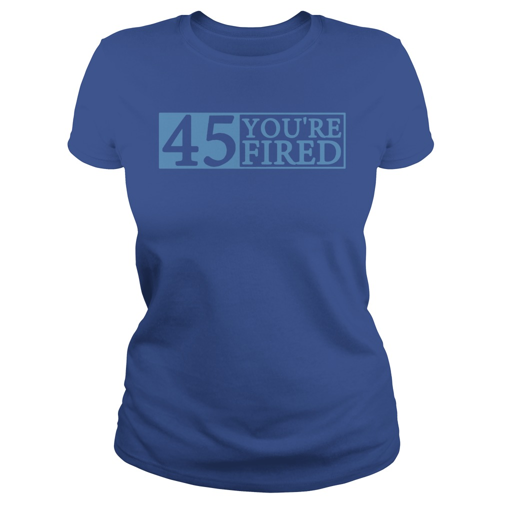 Official You're fired Impeach 45 Ladies tee