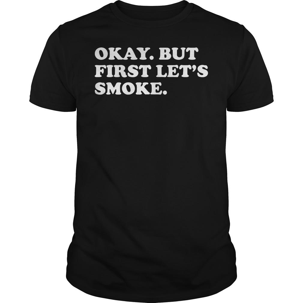 Okay But First Let's Smoke Guys tee