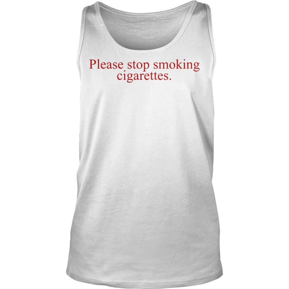 Please Stop Smoking Cigarettes Tank top